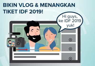 Menangkan Tiket IDF 2019 dengan Membuat Vlog